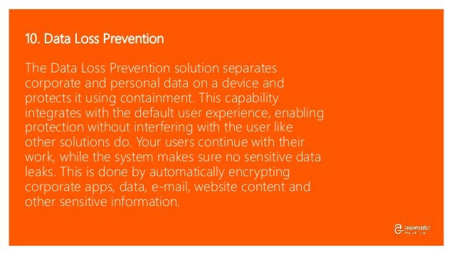 10. Data Loss Prevention The Data Loss Prevention solution separates corporate and personal data on a device and protects ...