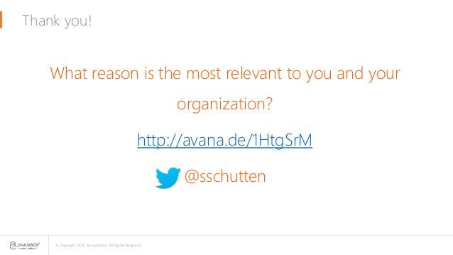 © Copyright 2015 Avanade Inc. All Rights Reserved. Thank you! What reason is the most relevant to you and your organizatio...