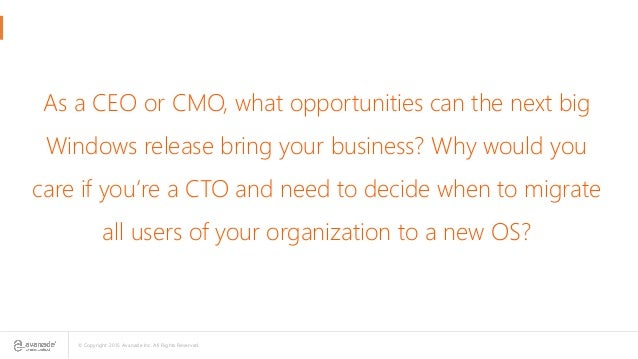© Copyright 2015 Avanade Inc. All Rights Reserved. As a CEO or CMO, what opportunities can the next big Windows release br...