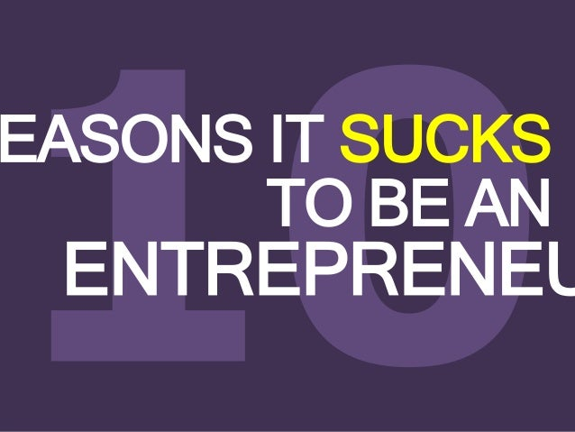 EASONS IT SUCKS ENTREPRENEU TO BE AN