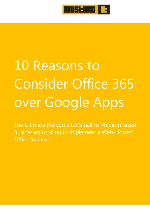 10 Reasons toConsider Office 365over Google AppsThe Ultimate Resource for Small to Medium-SizedBusinesses Looking to Imple...