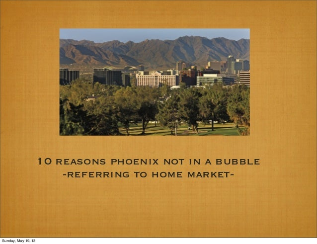 10 reasons phoenix not in a bubble-referring to home market-Sunday, May 19, 13