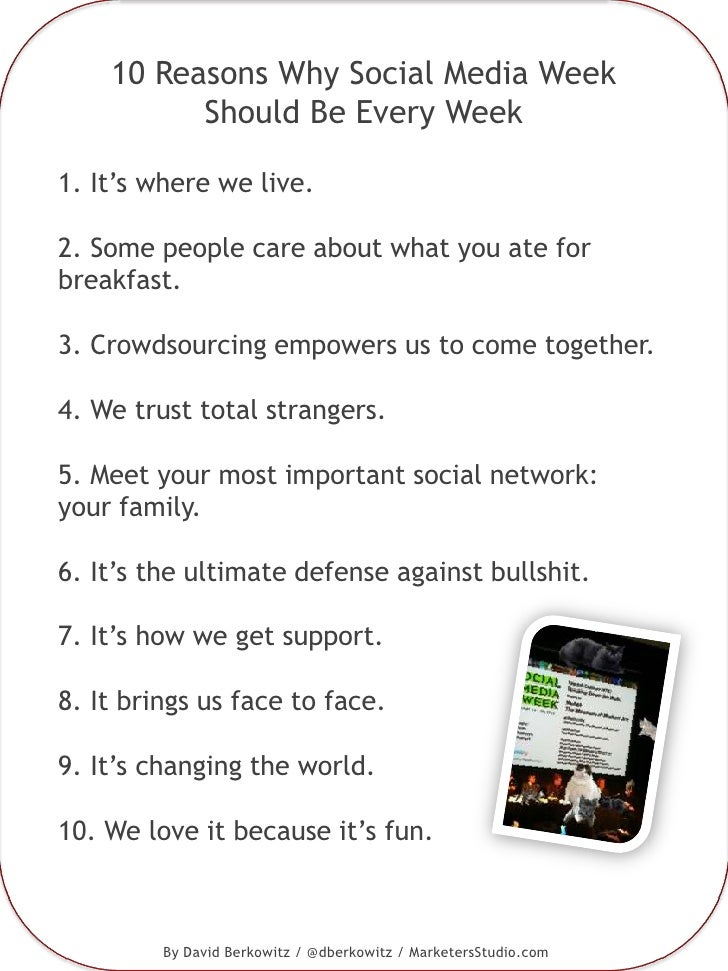 10 Reasons Why Social Media Week Should Be Every Week<br />1. It's where we live.<br />2. Some people care about what you ...