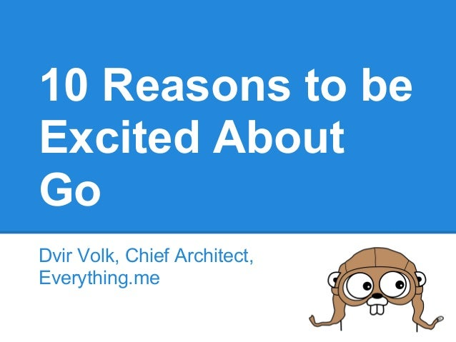 10 Reasons to be Excited About Go Dvir Volk, Chief Architect, Everything.me