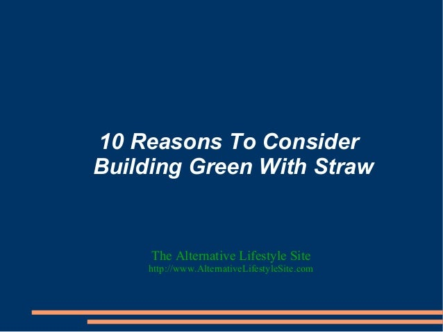 10 Reasons To Consider Building Green With Straw The Alternative Lifestyle Site http://www.AlternativeLifestyleSite.com