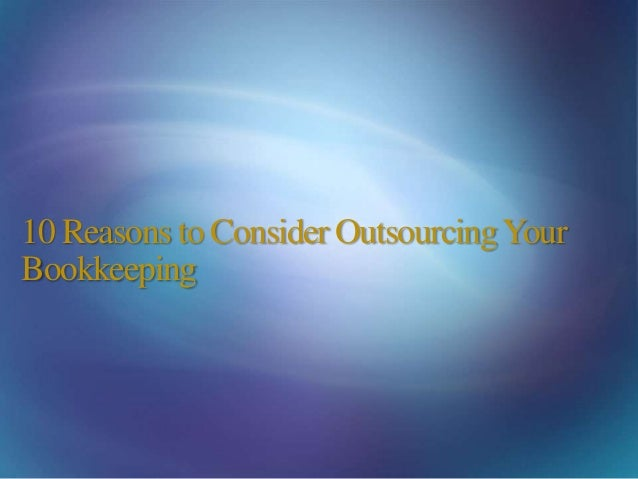10 Reasons to Consider OutsourcingYour Bookkeeping