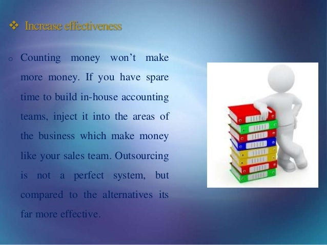  Increaseeffectiveness o Counting money won't make more money. If you have spare time to build in-house accounting teams,...