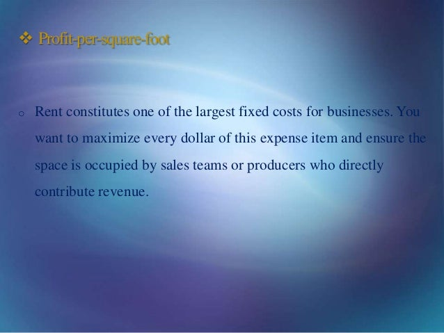  Profit-per-square-foot o Rent constitutes one of the largest fixed costs for businesses. You want to maximize every doll...