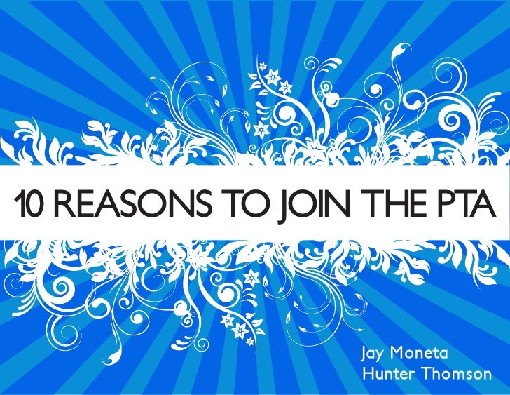 10 REASONS TO JOIN THE PTA                     Jay Moneta                   Hunter Thomson