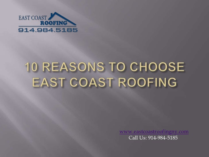 www.eastcoastroofingny.com  Call Us: 914-984-5185