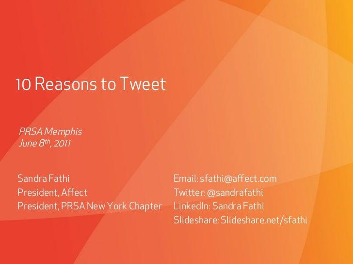 10 Reasons to TweetPRSA MemphisJune 8th, 2011Sandra Fathi                              Email: sfathi@affect.comPresident, A...