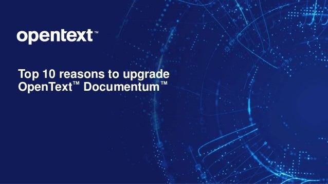 Top 10 reasons to upgrade OpenText™ Documentum™