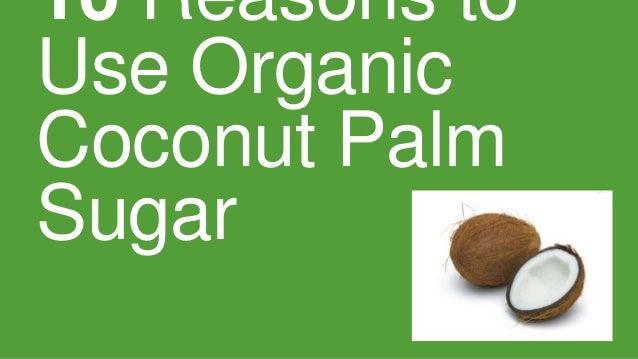 10 Reasons to Use Organic Coconut Palm Sugar