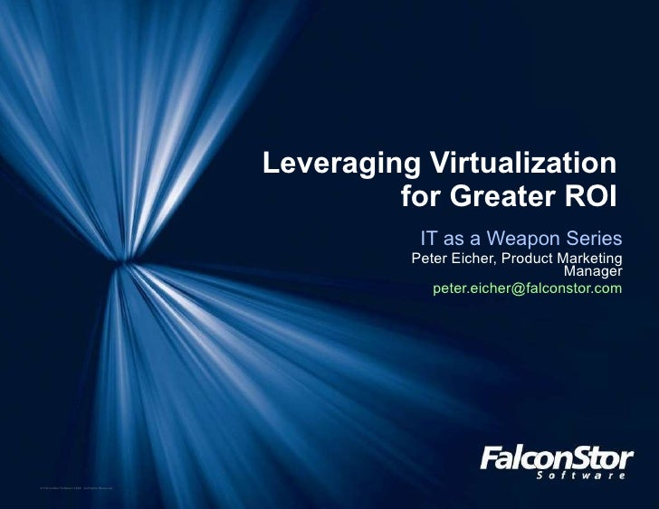 Leveraging Virtualization for Greater ROI IT as a Weapon Series Peter Eicher, Product Marketing Manager [email_address]