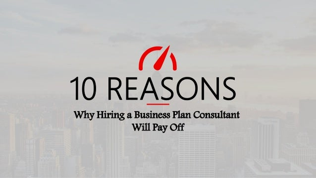 10 REASONS Why Hiring a Business Plan Consultant Will Pay Off