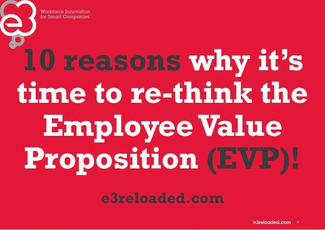 1  10 reasons why it's  time to re-think the  Employee Value  Proposition (EVP)!  e3reloaded.com