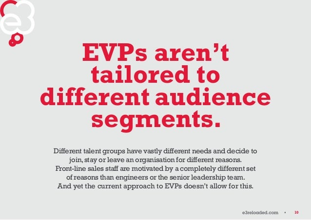 10  EVPs aren't  tailored to  different audience  segments.  Different talent groups have vastly different needs and decid...