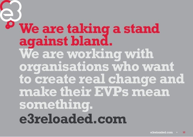 12  We are taking a stand  against bland.  We are working with  organisations who want  to create real change and  make th...