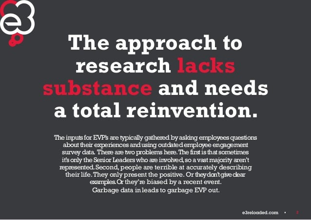 2  The approach to  research lacks  substance and needs  a total reinvention.  The inputs for EVP's are typically gathered...
