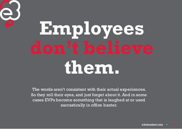 6  Employees  don't believe  them.  The words aren't consistent with their actual experiences.  So they roll their eyes, a...