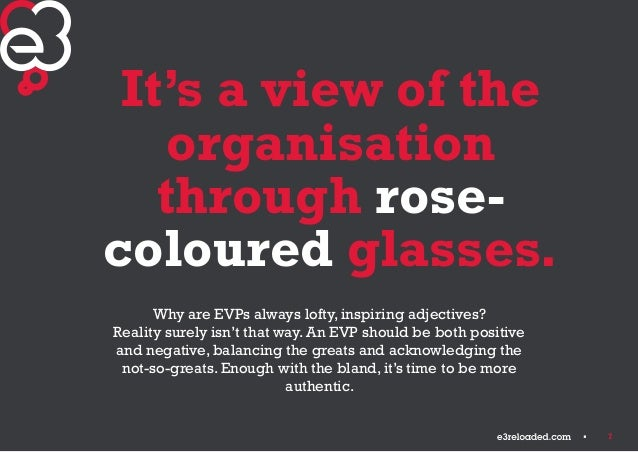 7  It's a view of the  organisation  through rose-coloured  glasses.  Why are EVPs always lofty, inspiring adjectives?  Re...