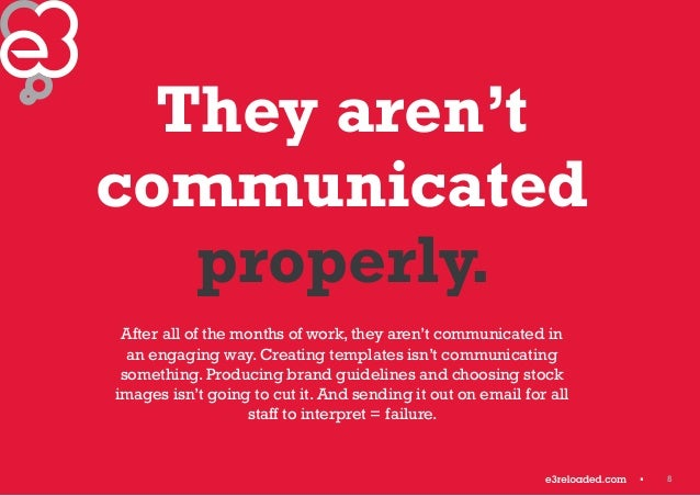 8  They aren't  communicated  properly.  After all of the months of work, they aren't communicated in  an engaging way. Cr...