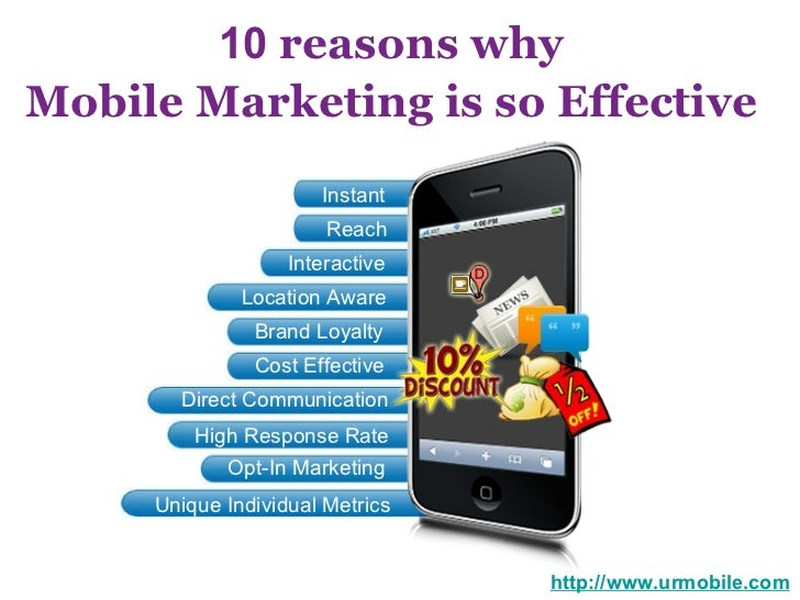 10  reasons why  Mobile Marketing is so Effective   http://www.urmobile.com Instant  Reach Interactive Location Aware Bran...