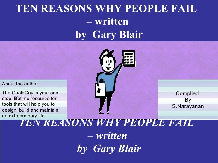 TEN REASONS WHY PEOPLE FAIL                 – written               by Gary BlairAbout the authorThe GoalsGuy is your one-...