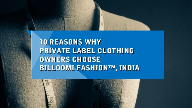 10 REASONS WHY10 REASONS WHY PRIVATE LABEL CLOTHINGPRIVATE LABEL CLOTHING OWNERS CHOOSEOWNERS CHOOSE BILLOOMI FASHION™, IN...