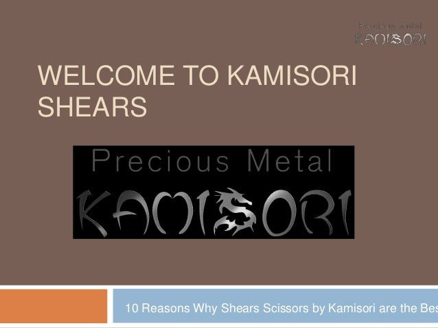 WELCOME TO KAMISORI SHEARS 10 Reasons Why Shears Scissors by Kamisori are the Bes