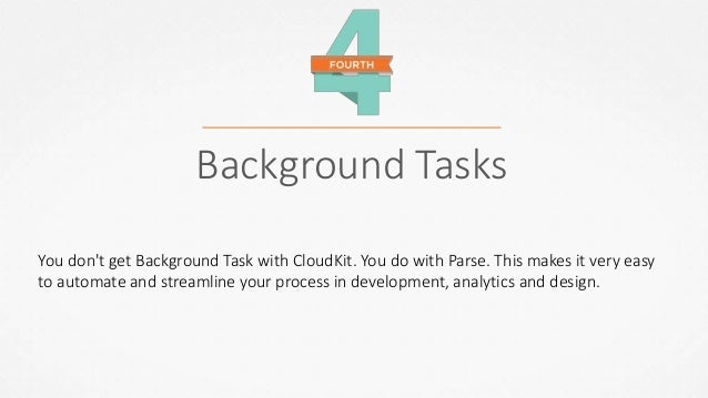 Cross-Platform Compatibility With Parse, you can work on OS, iOS, Windows and Windows Phone, and Android. If you don't hav...