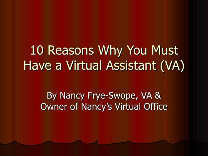 10 Reasons Why You Must Have a Virtual Assistant (VA) By Nancy Frye-Swope, VA & Owner of Nancy's Virtual Office