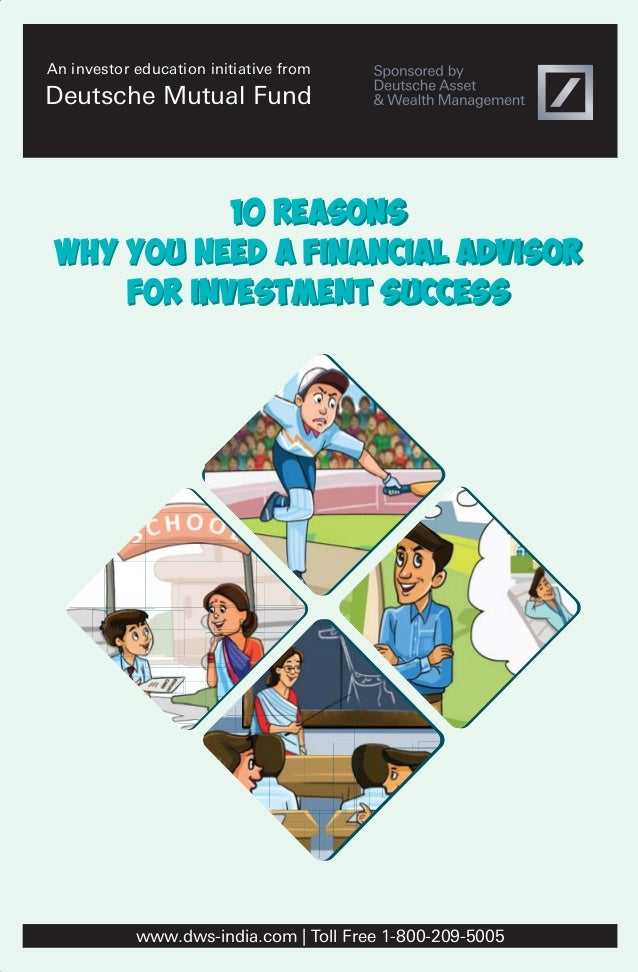 An investor education initiative from  Deutsche Mutual Fund  10 Reasons  why you need a financial advisor  for investment ...