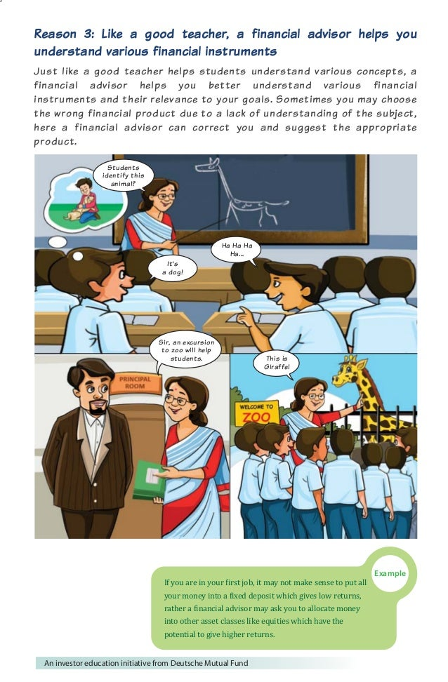 Reason 3: Like a good teacher, a financial advisor helps you  understand various financial instruments  Just like a good t...