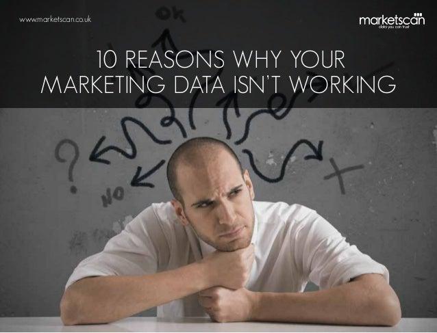 www.marketscan.co.uk  10 reasons why your marketing data isn't working