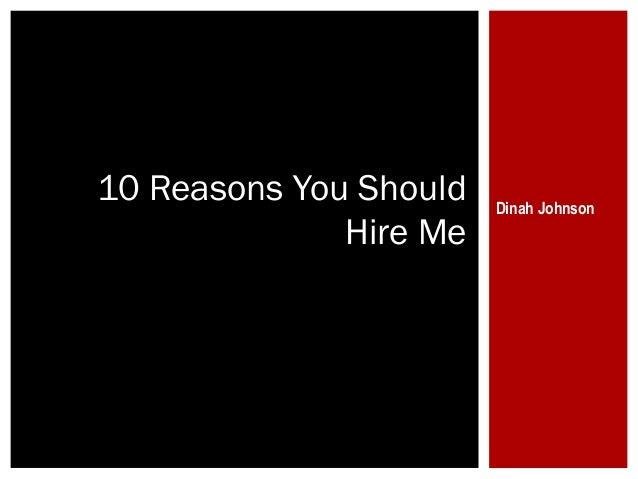 10 Reasons You Should Hire Me  Dinah Johnson