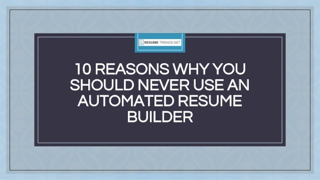 c 10 reasons why you should never use an automated resume builder