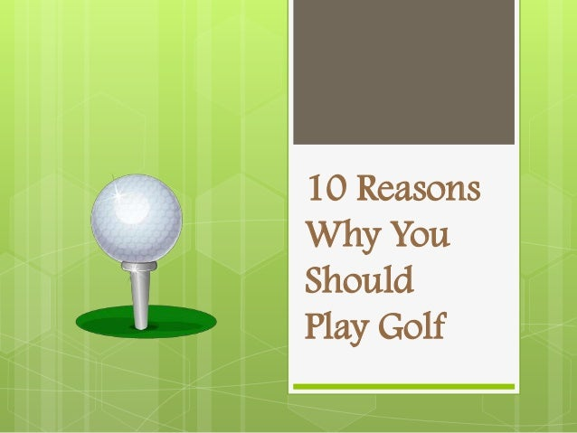 10 Reasons Why You Should Play Golf