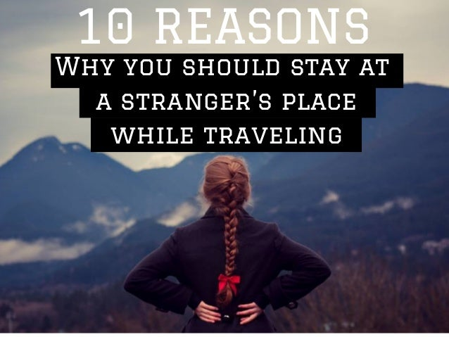 10 REASONS  Why you should stay at  a stranger's place  while traveling