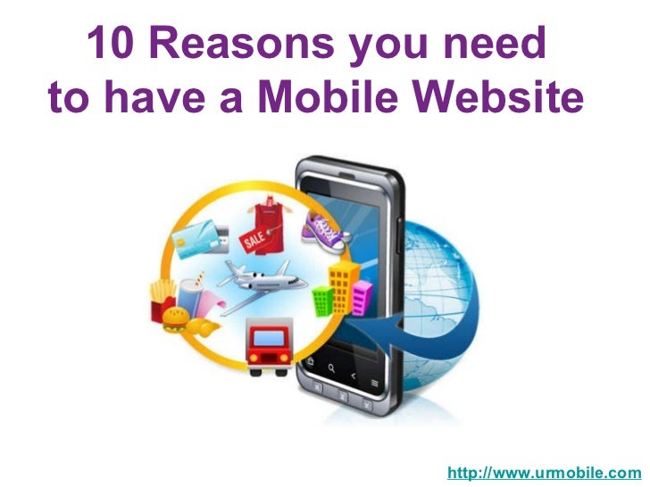 10 Reasons you need  to have a Mobile Website   http://www.urmobile.com