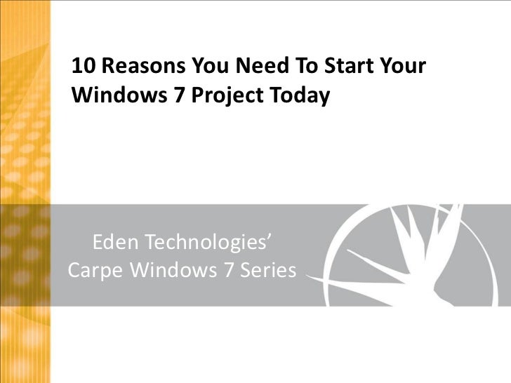 10 Reasons You Need To Start YourWindows 7 Project Today  Eden Technologies'Carpe Windows 7 Series
