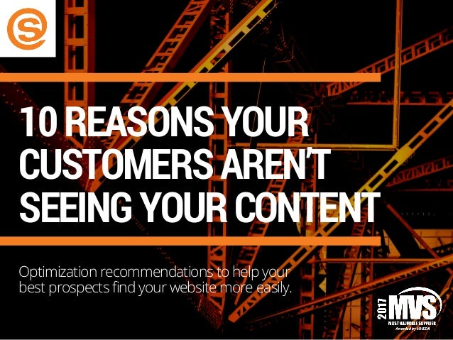 10REASONSYOUR CUSTOMERSAREN'T SEEINGYOURCONTENT Optimization recommendations to help your best prospects find your website...