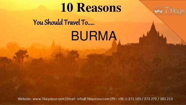 Website: www.7daystour.com|Email: info@7daystour.com|Ph : +95-1-371 105 / 373 270 / 381 213 10 Reasons You Should Travel T...