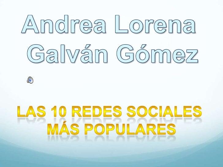 Andrea Lorena <br />Galván Gómez<br />LAS 10 redes sociales <br />más populares<br />