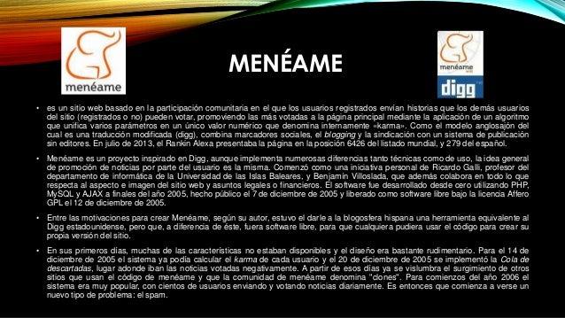 MENÉAME • es un sitio web basado en la participación comunitaria en el que los usuarios registrados envían historias que l...