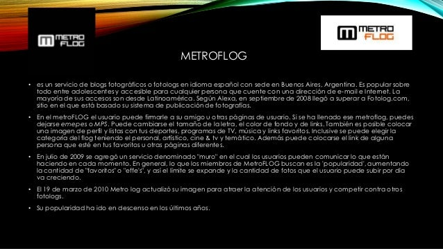 METROFLOG • es un servicio de blogs fotográficos o fotologs en idioma español con sede en Buenos Aires, Argentina. Es popu...