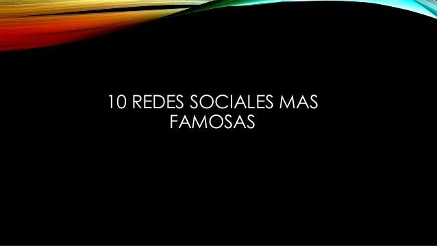 10 REDES SOCIALES MAS FAMOSAS