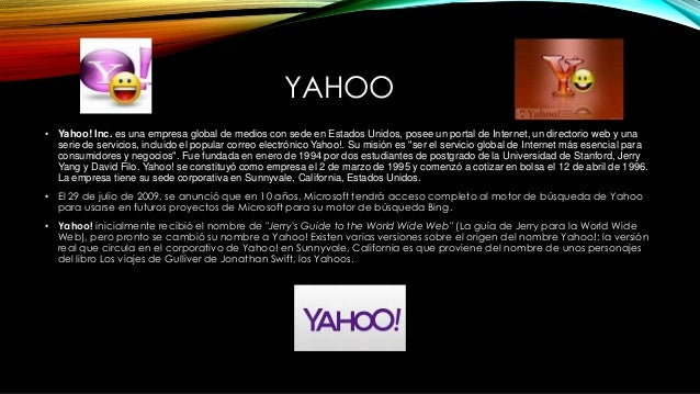 YAHOO • Yahoo! Inc. es una empresa global de medios con sede en Estados Unidos, posee un portal de Internet, un directorio...