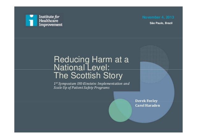 Reducing Harm at a National Level: The Scottish Story 1st Symposium IHI-Einstein: Implementation and Scale Up of Patient S...