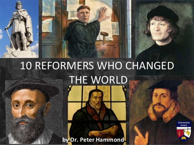 10 REFORMERS WHO CHANGED THE WORLD by Dr. Peter Hammond